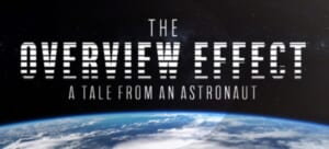 The Overview Effect - A tale from an astronaut